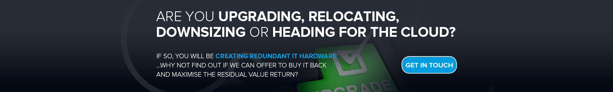 Are you upgrading, relocating, downsizing or heading for the cloud?