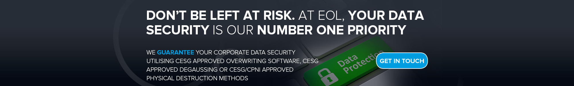 Don't be left at risk. At EOL, your data security is out number one priority