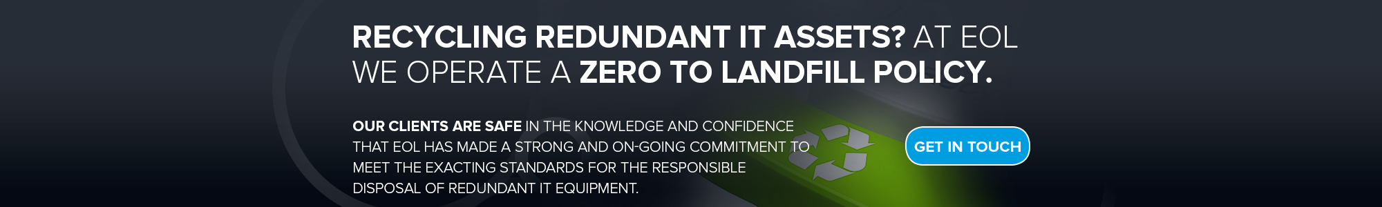 Recycling Redundant IT assets? At EOL we operate a zero to landfill policy
